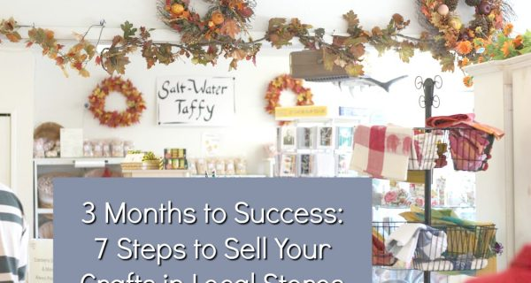 7 Steps To Selling Your Handmade Items In Stores | 3 Months 'til Success