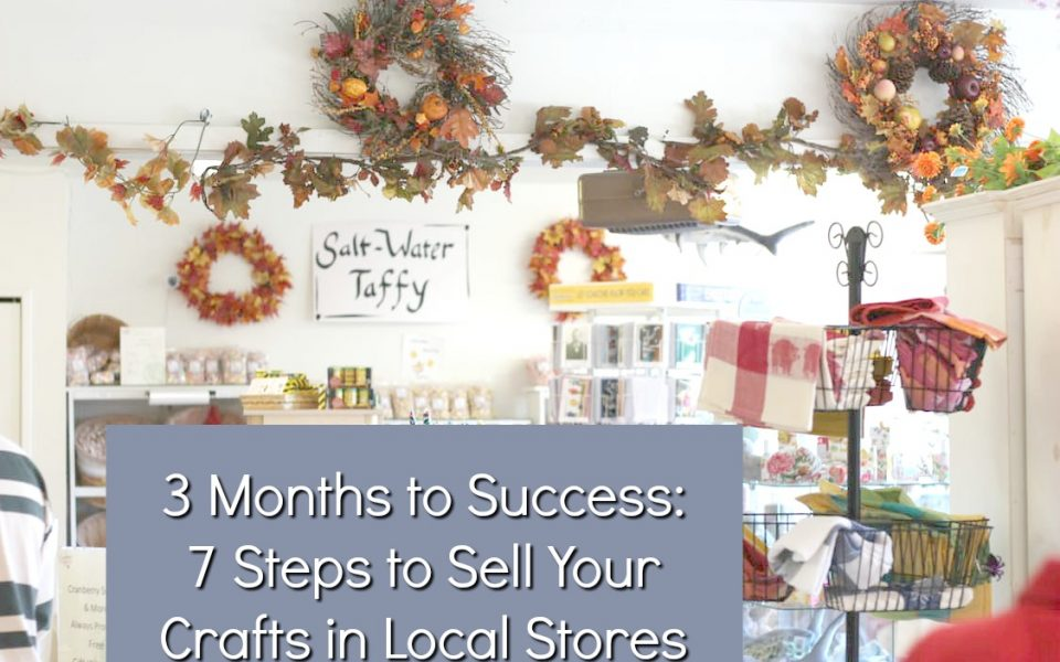 7 Steps To Selling Your Handmade Items In Stores   3 Months 'til Success