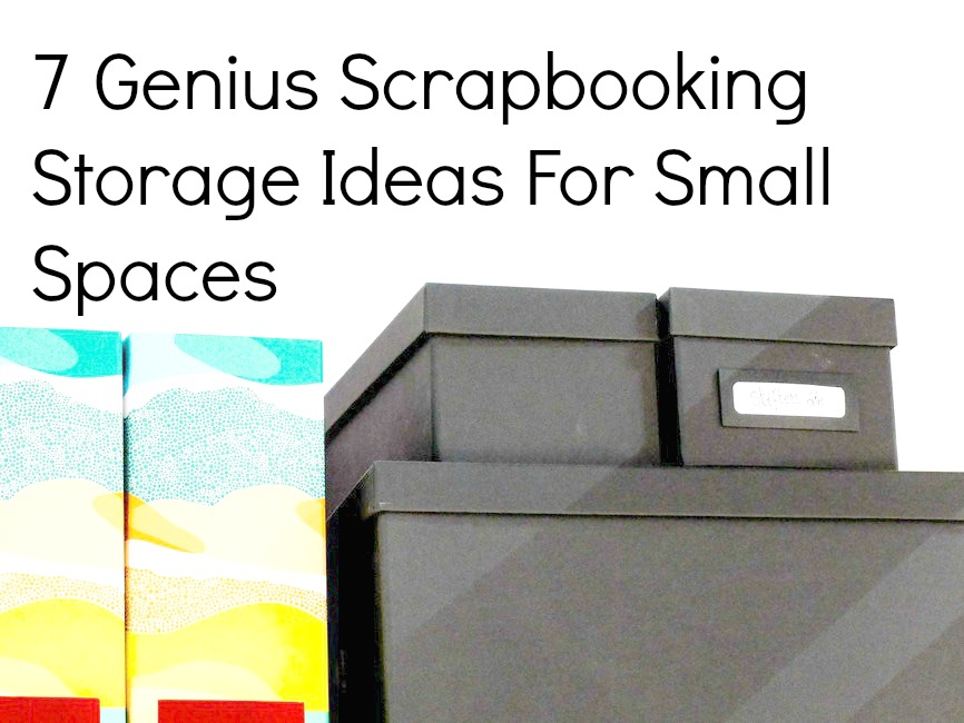 Scrapbooking Storage Ideas For Small Spaces